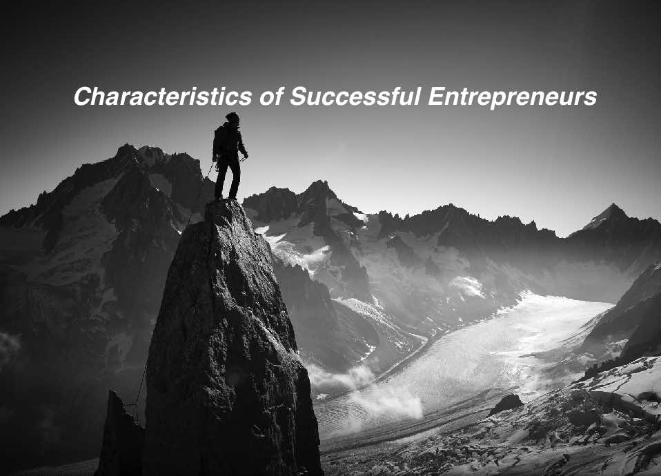 characteristics of entrepreneurs Certain characteristics allow successful individuals such as entrepreneurs to experience greater success many of these are psychological chacteristics are innate, not easily observable, but are important none-the-less.